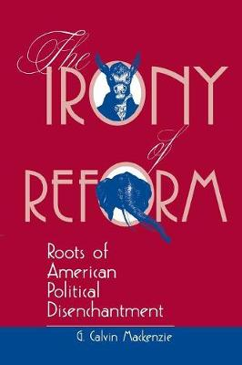 The Irony Of Reform: Roots Of American Political Disenchantment (Paperback)