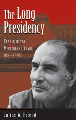 The Long Presidency: France In The Mitterrand Years, 1981-1995 (Paperback)