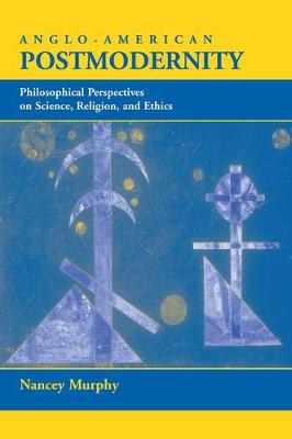 Anglo-american Postmodernity: Philosophical Perspectives On Science, Religion, And Ethics (Paperback)
