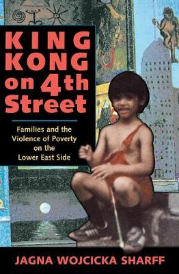 King Kong On 4th Street: Families And The Violence Of Poverty On The Lower East Side (Paperback)
