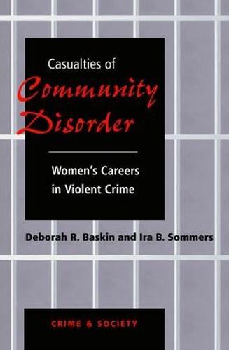 Casualties Of Community Disorder: Women's Careers In Violent Crime (Paperback)