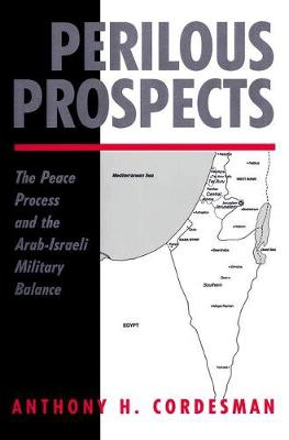 Perilous Prospects: The Peace Process And The Arab-israeli Military Balance (Paperback)