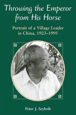 Throwing The Emperor From His Horse: Portrait Of A Village Leader In China, 1923-1995 (Paperback)