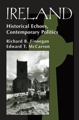 Ireland: Historival Echoes, Contemporary Politics (Paperback)