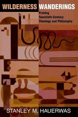 Wilderness Wanderings: Probing Twentieth-century Theology And Philosophy (Paperback)