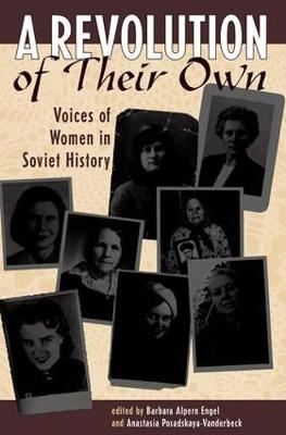 A Revolution Of Their Own: Voices Of Women In Soviet History (Paperback)