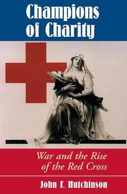 Champions Of Charity: War And The Rise Of The Red Cross (Paperback)