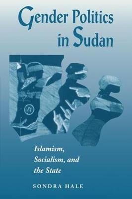 Gender Politics In Sudan: Islamism, Socialism, And The State (Paperback)