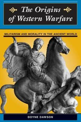 The Origins Of Western Warfare: Militarism And Morality In The Ancient World (Paperback)