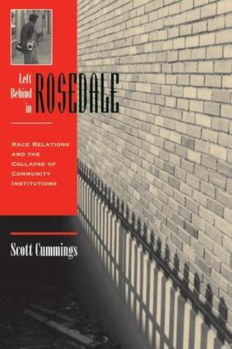 Left Behind In Rosedale: Race Relations And The Collapse Of Community Institutions (Paperback)