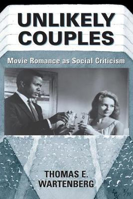 Unlikely Couples: Movie Romance As Social Criticism (Paperback)