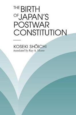 The Birth Of Japan's Postwar Constitution (Paperback)