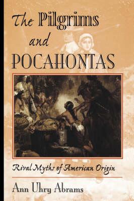 The Pilgrims And Pocahontas: Rival Myths Of American Origin (Hardback)