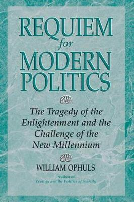 Requiem For Modern Politics: The Tragedy Of The Enlightenment And The Challenge Of The New Millennium (Paperback)
