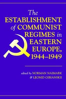 The Establishment Of Communist Regimes In Eastern Europe, 1944-1949 (Paperback)