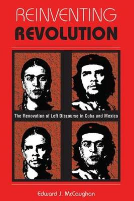 Reinventing Revolution: The Renovation Of Left Discourse In Cuba And Mexico (Paperback)