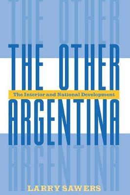 The Other Argentina: The Interior And National Development (Paperback)