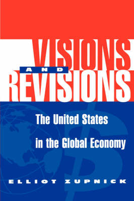 Visions And Revisions: The United States In The Global Economy (Hardback)