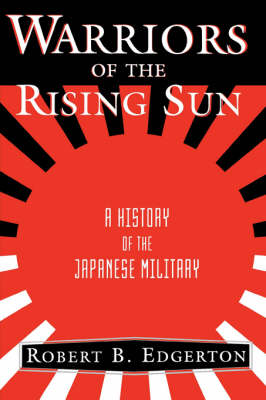 Warriors Of The Rising Sun: A History Of The Japanese Military (Paperback)