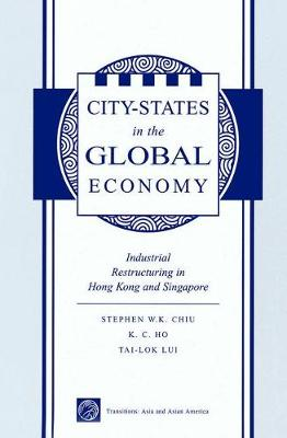City States In The Global Economy: Industrial Restructuring In Hong Kong And Singapore (Paperback)