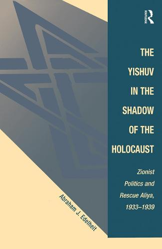 The Yishuv In The Shadow Of The Holocaust: Zionist Politics And Rescue Aliya, 1933-1939 (Paperback)