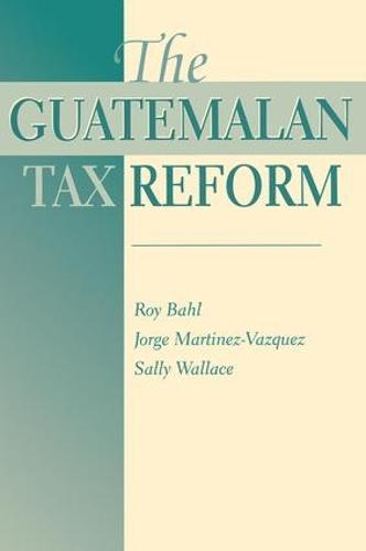 The Guatemalan Tax Reform (Paperback)