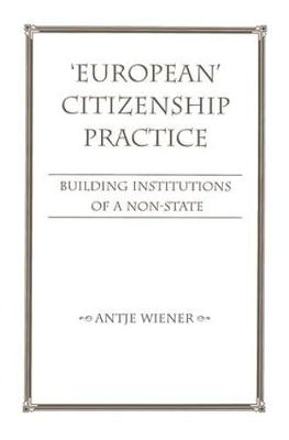 European Citizenship Practice: Building Institutions Of A Non-state (Paperback)