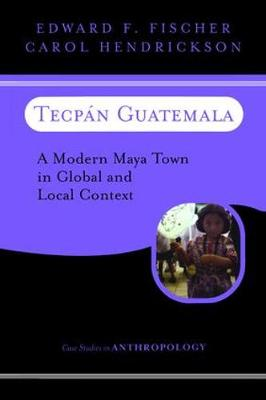 Tecpan Guatemala: A Modern Maya Town In Global And Local Context - Case Studies in Anthropology (Paperback)