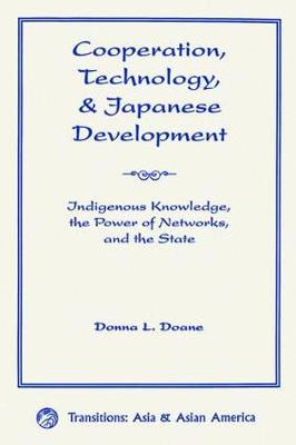 Cooperation, Technology, And Japanese Development: Indigenous Knowledge, The Power Of Networks, And The State (Paperback)