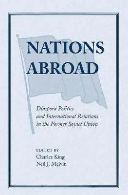 Nations Abroad: Diaspora Politics And International Relations In The Former Soviet Union (Paperback)