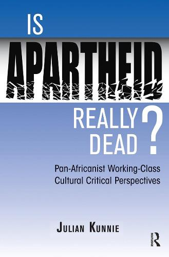 Is Apartheid Really Dead? Pan Africanist Working Class Cultural Critical Perspectives (Paperback)