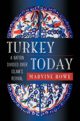 Turkey Today: A Nation Divided Over Islam's Revival (Hardback)