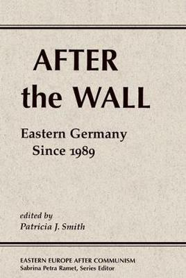 After The Wall: Eastern Germany Since 1989 (Paperback)