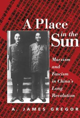 A Place In The Sun: Marxism And Fascimsm In China's Long Revolution (Hardback)