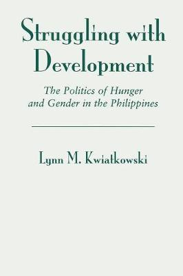 Struggling With Development: The Politics Of Hunger And Gender In The Philippines (Paperback)