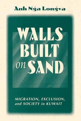 Walls Built On Sand: Migration, Exclusion, And Society In Kuwait (Paperback)