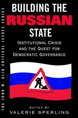 Building The Russian State: Institutional Crisis And The Quest For Democratic Governance (Paperback)