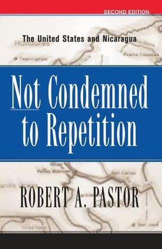 Not Condemned To Repetition: The United States And Nicaragua (Paperback)