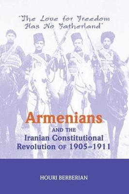 Armenians And The Iranian Constitutional Revolution Of 1905-1911: The Love For Freedom Has No Fatherland (Paperback)