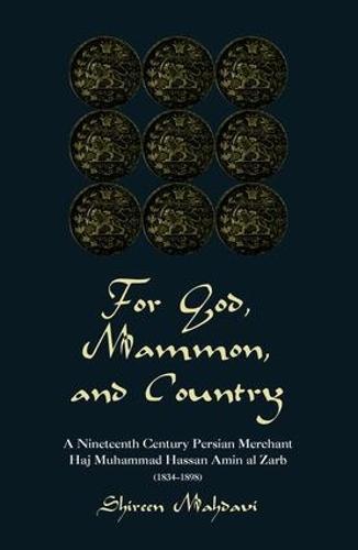 For God, Mammon, And Country: A Nineteenth-century Persian Merchant, Haj Muhammad Hassan Amin Al-zarb (Paperback)