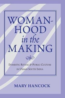 Womanhood In The Making: Domestic Ritual And Public Culture In Urban South India (Paperback)