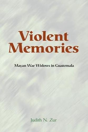 Violent Memories: Mayan War Widows In Guatemala (Paperback)