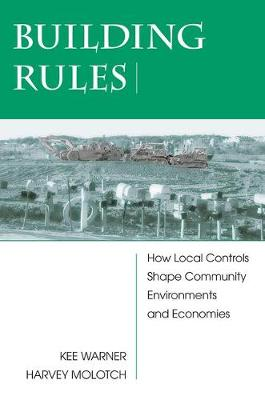 Building Rules: How Local Controls Shape Community Environments And Economies (Paperback)