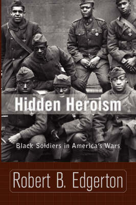 Hidden Heroism: Black Soldiers In America's Wars (Paperback)