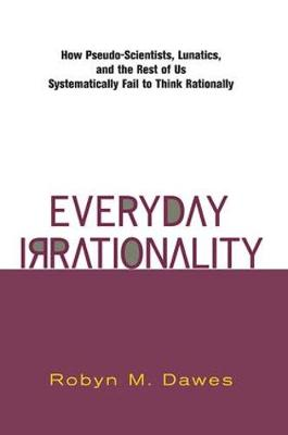 Everyday Irrationality: How Pseudo- Scientists, Lunatics, And The Rest Of Us Systematically Fail To Think Rationally (Paperback)