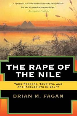The Rape of the Nile: Tomb Robbers, Tourists, and Archaeologists in Egypt, Revised and Updated (Paperback)