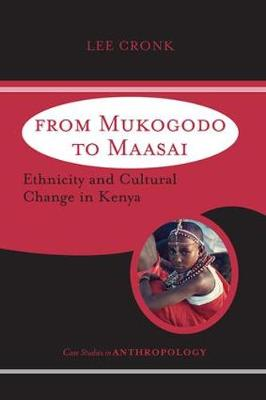 From Mukogodo to Maasai: Ethnicity and Cultural Change In Kenya - Case Studies in Anthropology (Paperback)