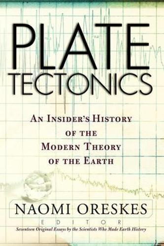 Plate Tectonics: An Insider's History Of The Modern Theory Of The Earth - Frontiers in Physics (Paperback)
