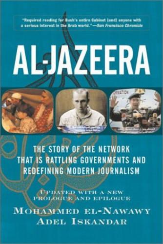 Al-jazeera: The Story Of The Network That Is Rattling Governments And Redefining Modern Journalism Updated With A New Prologue And Epilogue (Paperback)