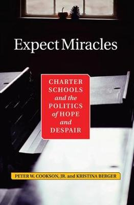 Expect Miracles: Charter Schools And The Politics Of Hope And Despair (Paperback)